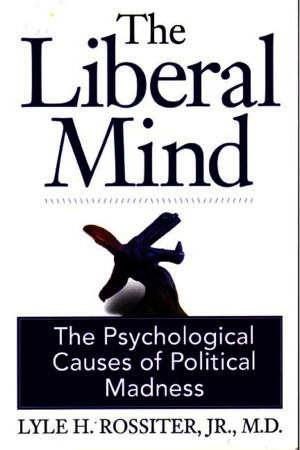 Lyle H Rossiter, Jr - The Liberal Mind - the psychological causes of political madnesspdf